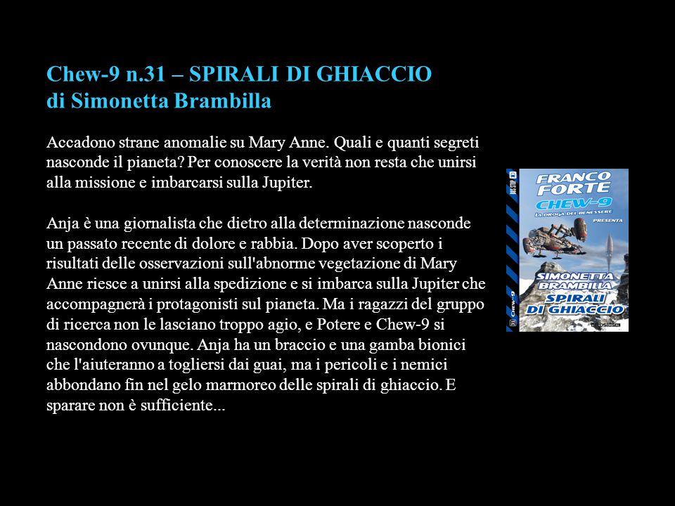 Chew-9 n.31 – SPIRALI DI GHIACCIO di Simonetta Brambilla Accadono strane anomalie su Mary Anne. Quali e quanti segreti nasconde il pianeta? Per conosc
