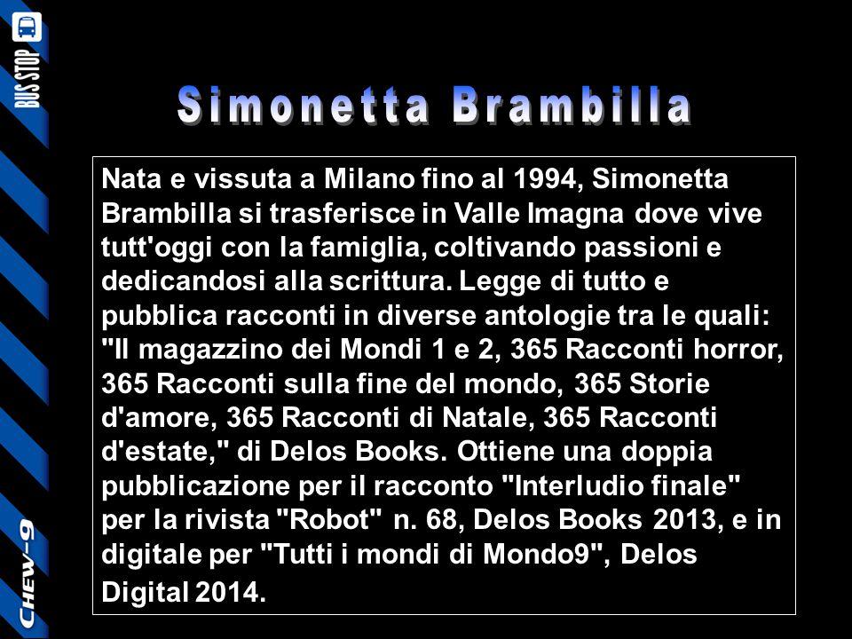 Nata e vissuta a Milano fino al 1994, Simonetta Brambilla si trasferisce in Valle Imagna dove vive tutt'oggi con la famiglia, coltivando passioni e de
