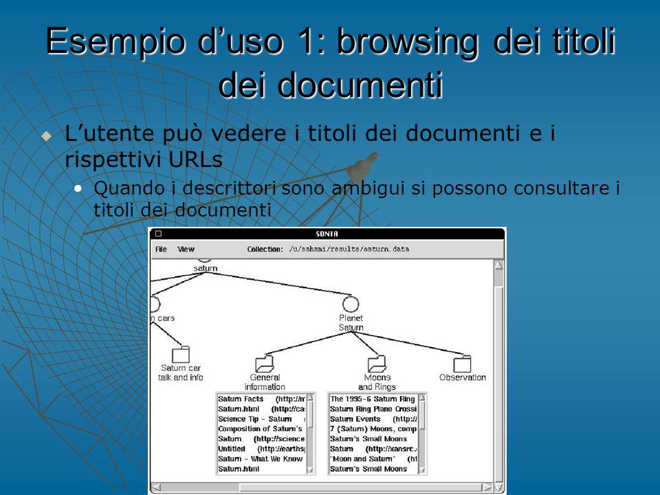 Esempio d'uso 1: browsing dei titoli dei documenti   L'utente può vedere i titoli dei documenti e i rispettivi URLs Quando i descrittori sono ambigui si possono consultare i titoli dei documenti