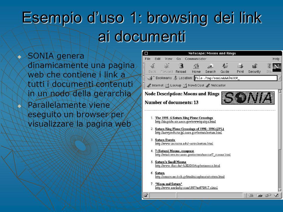 Esempio d'uso 1: browsing dei link ai documenti   SONIA genera dinamicamente una pagina web che contiene i link a tutti i documenti contenuti in un nodo della gerarchia   Parallelamente viene eseguito un browser per visualizzare la pagina web