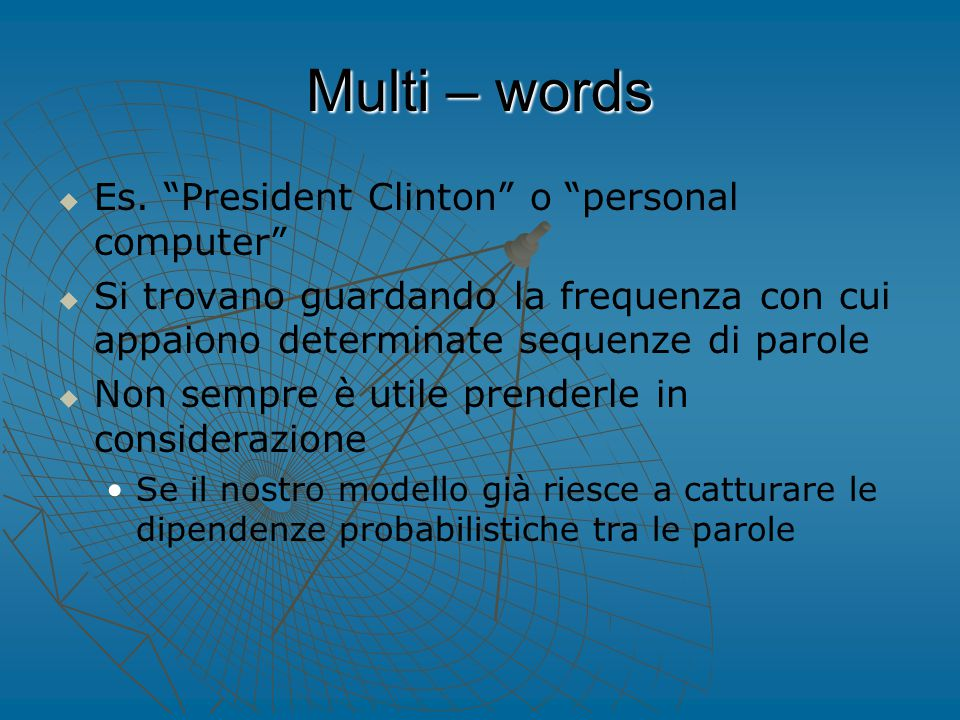 Multi – words   Es.