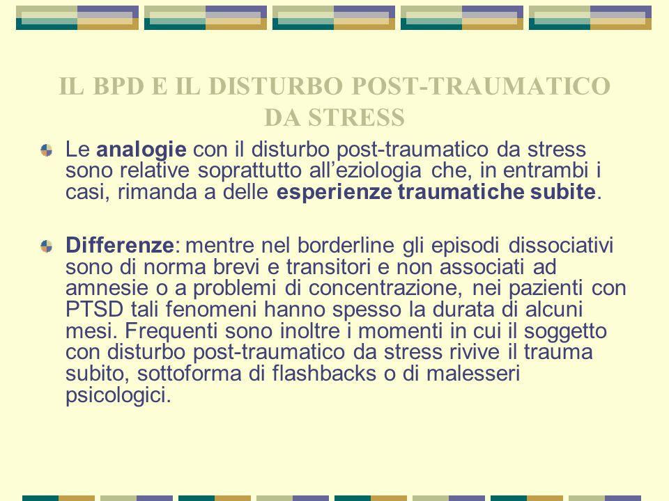 IL BPD E IL DISTURBO POST-TRAUMATICO DA STRESS Le analogie con il disturbo post-traumatico da stress sono relative soprattutto all'eziologia che, in e
