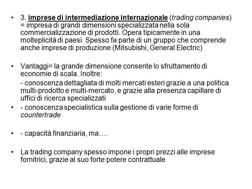 3. imprese di intermediazione internazionale (trading companies) = impresa di grandi dimensioni specializzata nella sola commercializzazione di prodot