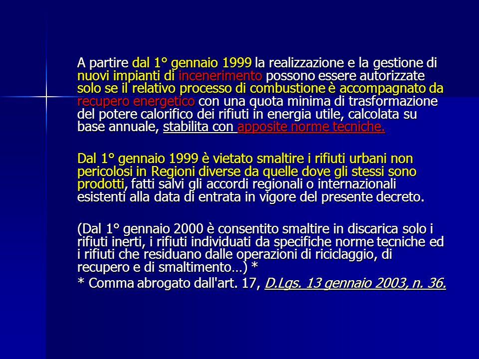 A partire dal 1° gennaio 1999 la realizzazione e la gestione di nuovi impianti di incenerimento possono essere autorizzate solo se il relativo process