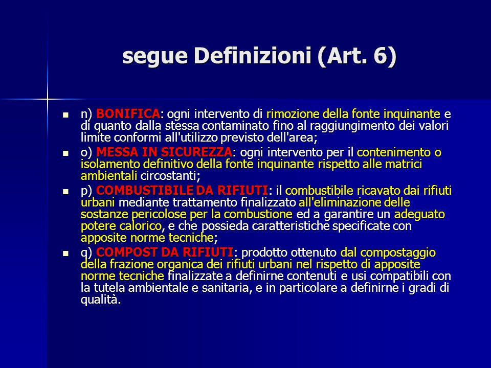 segue Definizioni (Art. 6) n) BONIFICA: ogni intervento di rimozione della fonte inquinante e di quanto dalla stessa contaminato fino al raggiungiment