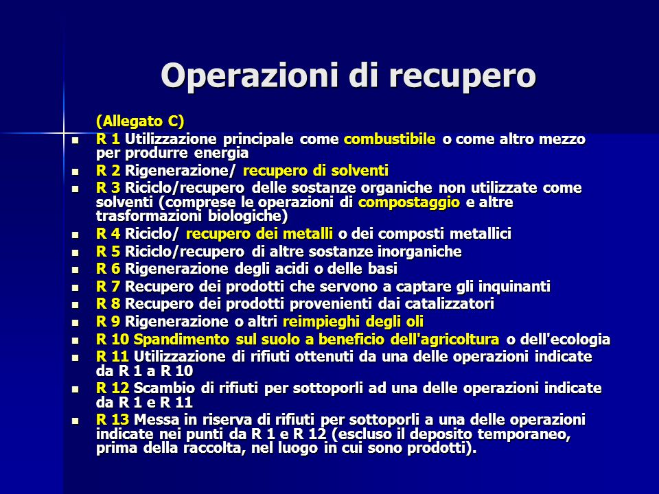 Operazioni di recupero (Allegato C) R 1 Utilizzazione principale come combustibile o come altro mezzo per produrre energia R 1 Utilizzazione principal