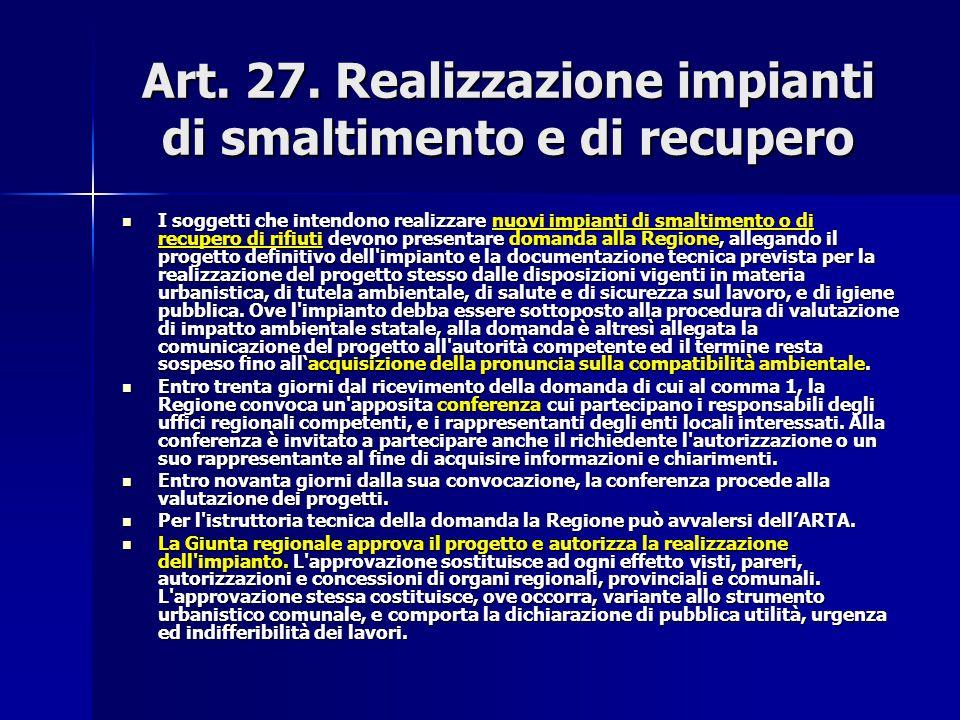 Art. 27. Realizzazione impianti di smaltimento e di recupero I soggetti che intendono realizzare nuovi impianti di smaltimento o di recupero di rifiut