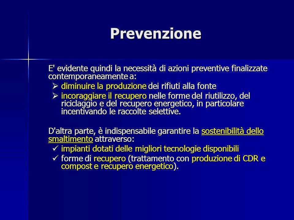 Prevenzione E' evidente quindi la necessità di azioni preventive finalizzate contemporaneamente a:  diminuire la produzione dei rifiuti alla fonte 