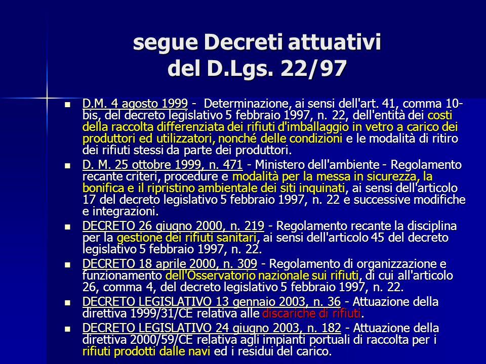 segue Decreti attuativi del D.Lgs. 22/97 D.M. 4 agosto 1999 - Determinazione, ai sensi dell'art. 41, comma 10- bis, del decreto legislativo 5 febbraio