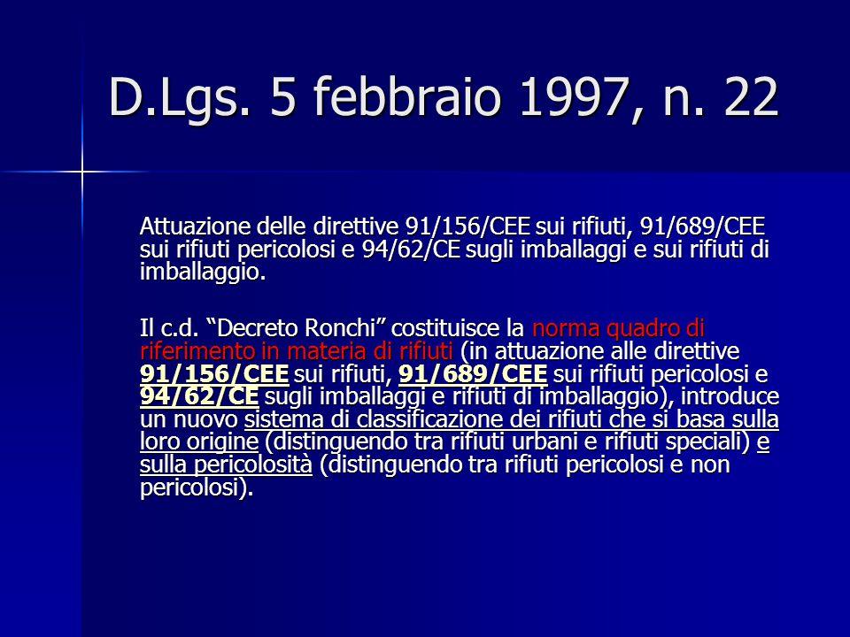 D.Lgs. 5 febbraio 1997, n. 22 Attuazione delle direttive 91/156/CEE sui rifiuti, 91/689/CEE sui rifiuti pericolosi e 94/62/CE sugli imballaggi e sui r