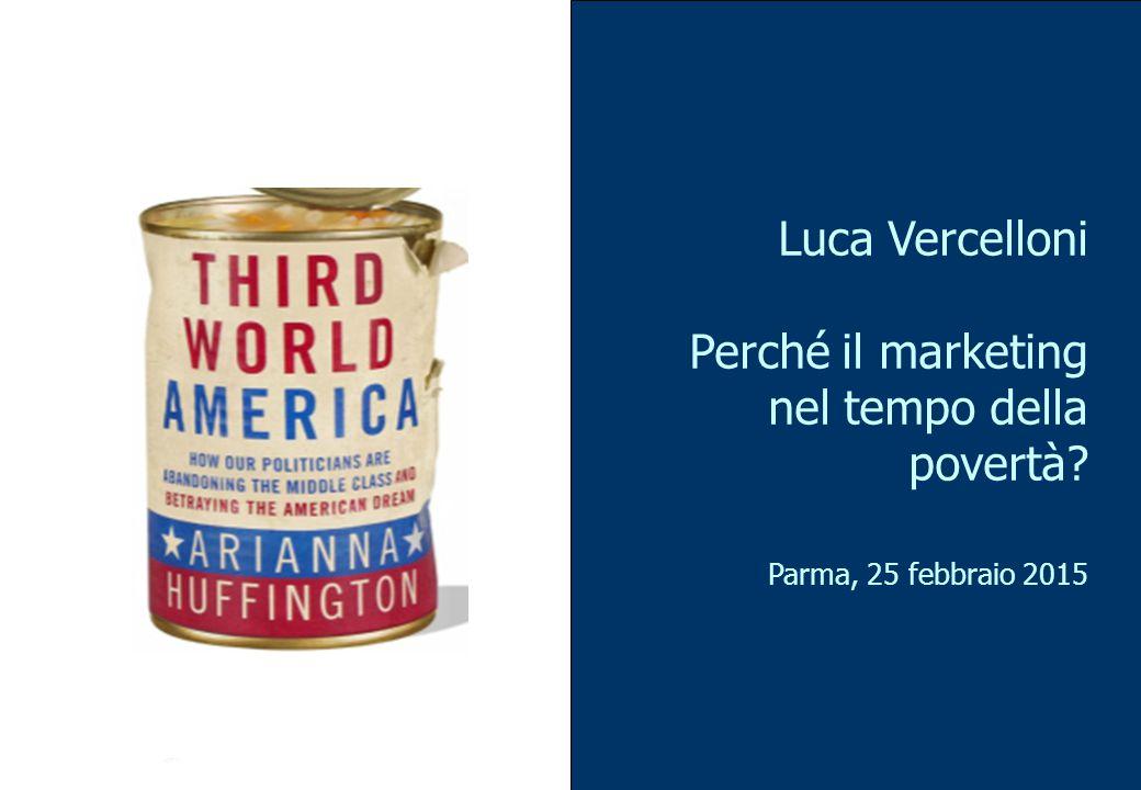 1 Luca Vercelloni Perché il marketing nel tempo della povertà? Parma, 25 febbraio 2015