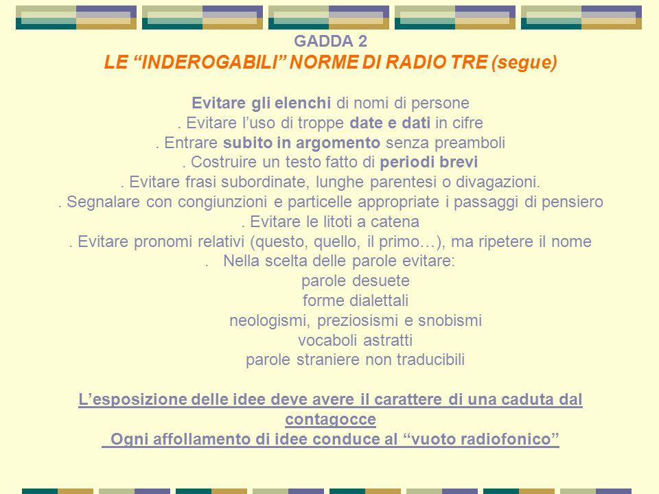 GADDA 2 LE INDEROGABILI NORME DI RADIO TRE (segue) Evitare gli elenchi di nomi di persone.
