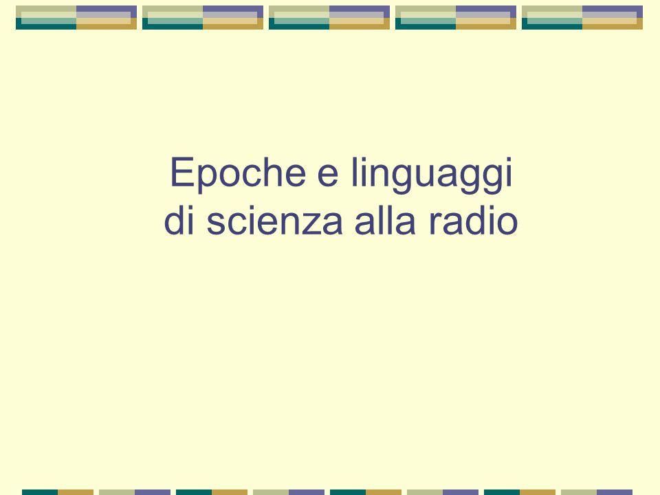 Epoche e linguaggi di scienza alla radio