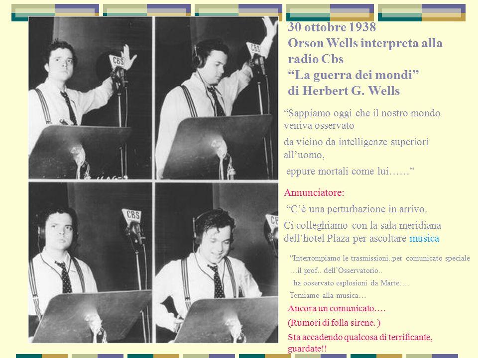 30 ottobre 1938 Orson Wells interpreta alla radio Cbs La guerra dei mondi di Herbert G.