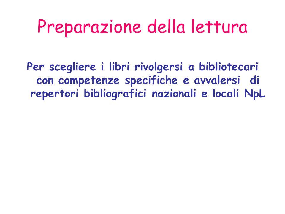 Preparazione della lettura Per scegliere i libri rivolgersi a bibliotecari con competenze specifiche e avvalersi di repertori bibliografici nazionali e locali NpL