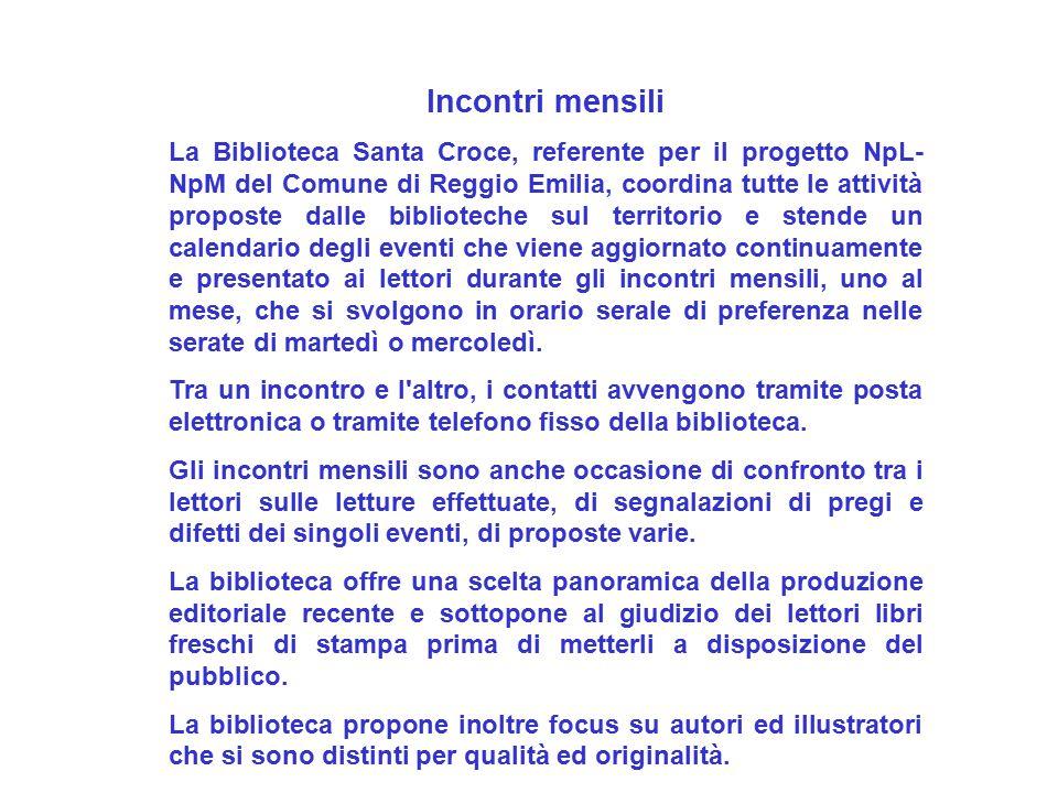 Incontri mensili La Biblioteca Santa Croce, referente per il progetto NpL- NpM del Comune di Reggio Emilia, coordina tutte le attività proposte dalle