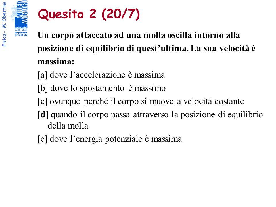 Fisica - M. Obertino Quesito 2 (20/7) Un corpo attaccato ad una molla oscilla intorno alla posizione di equilibrio di quest'ultima. La sua velocità è