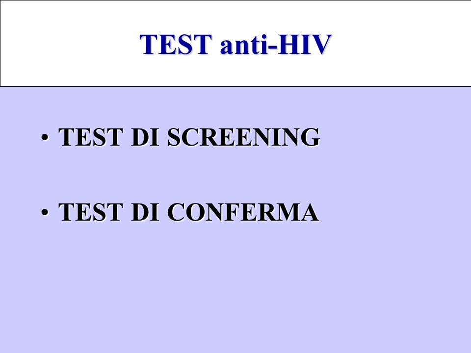 TEST DI SCREENINGTEST DI SCREENING TEST DI CONFERMATEST DI CONFERMA TEST anti-HIV