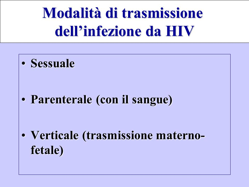SessualeSessuale Parenterale (con il sangue)Parenterale (con il sangue) Verticale (trasmissione materno- fetale)Verticale (trasmissione materno- fetal