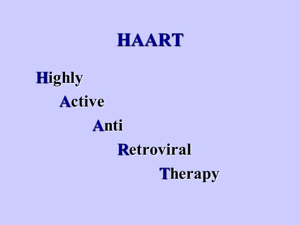 HAART Highly Active Active Anti Anti Retroviral Retroviral Therapy Therapy