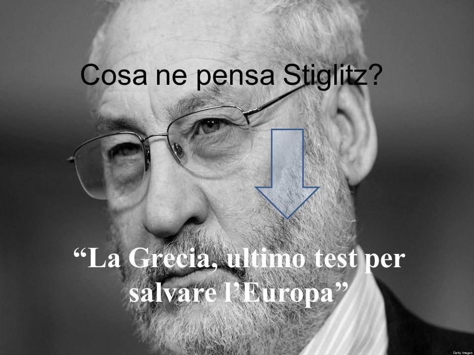 """Cosa ne pensa Stiglitz? """"La Grecia, ultimo test per salvare l'Europa"""""""