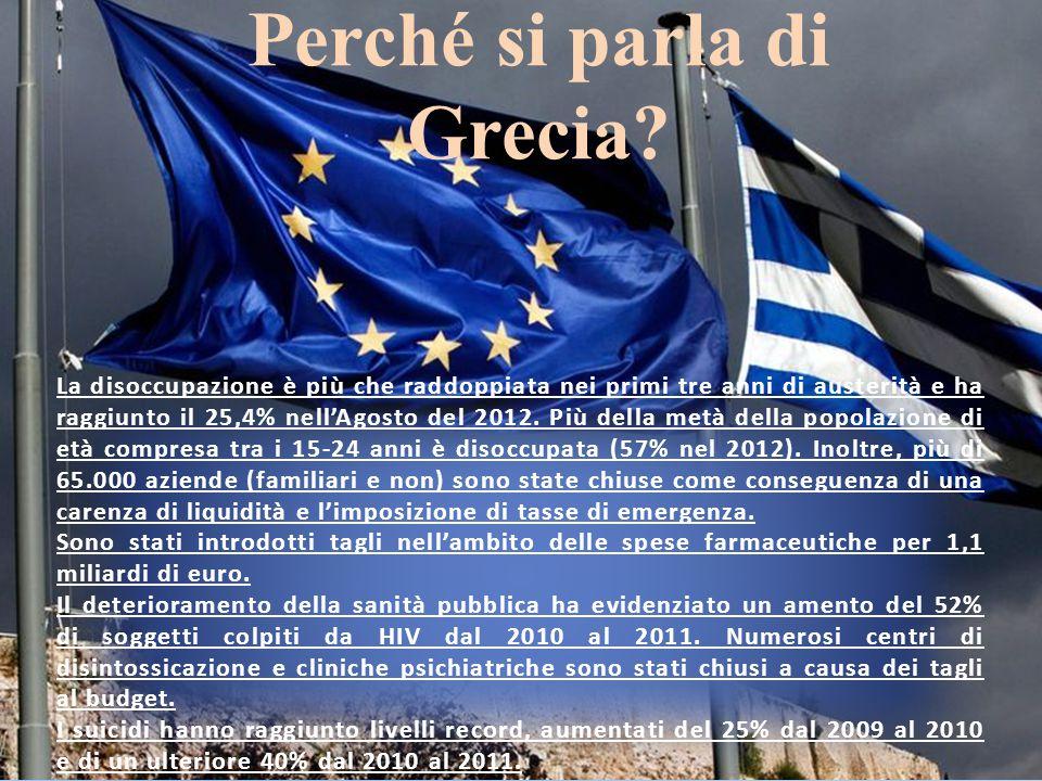 Perché si parla di Grecia? La disoccupazione è più che raddoppiata nei primi tre anni di austerità e ha raggiunto il 25,4% nell'Agosto del 2012. Più d