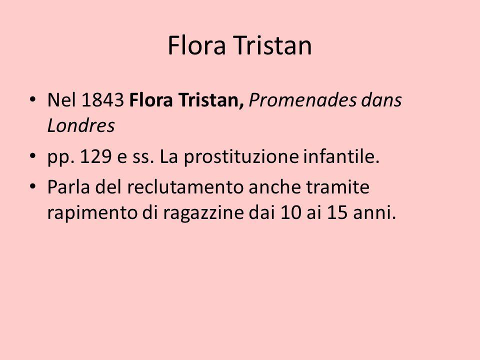 Flora Tristan Nel 1843 Flora Tristan, Promenades dans Londres pp. 129 e ss. La prostituzione infantile. Parla del reclutamento anche tramite rapimento