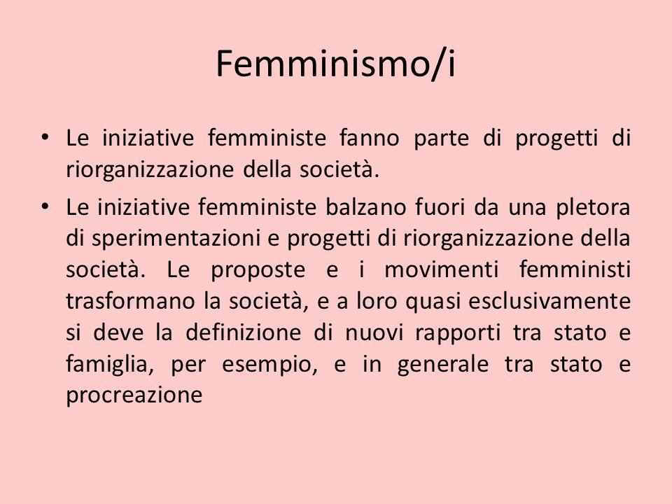 Femminismo/i Le iniziative femministe fanno parte di progetti di riorganizzazione della società. Le iniziative femministe balzano fuori da una pletora