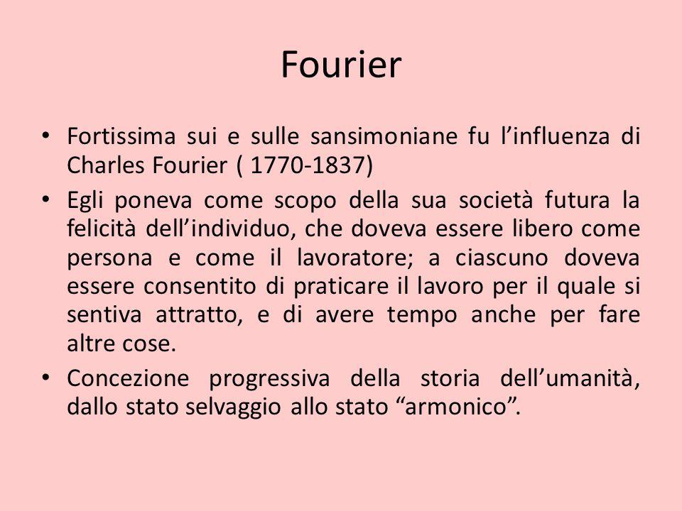 Fourier Fortissima sui e sulle sansimoniane fu l'influenza di Charles Fourier ( 1770-1837) Egli poneva come scopo della sua società futura la felicità