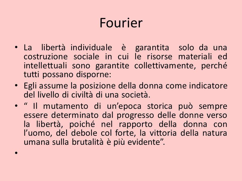 Fourier La libertà individuale è garantita solo da una costruzione sociale in cui le risorse materiali ed intellettuali sono garantite collettivamente