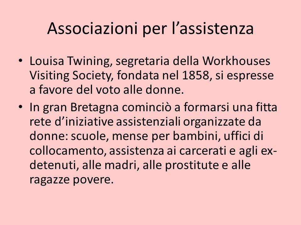 Associazioni per l'assistenza Louisa Twining, segretaria della Workhouses Visiting Society, fondata nel 1858, si espresse a favore del voto alle donne