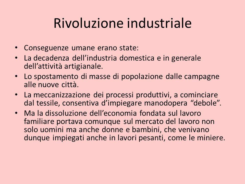 Rivoluzione industriale Conseguenze umane erano state: La decadenza dell'industria domestica e in generale dell'attività artigianale. Lo spostamento d