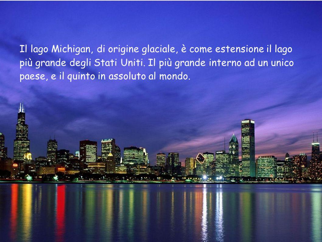 Il lago Michigan, di origine glaciale, è come estensione il lago più grande degli Stati Uniti. Il più grande interno ad un unico paese, e il quinto in