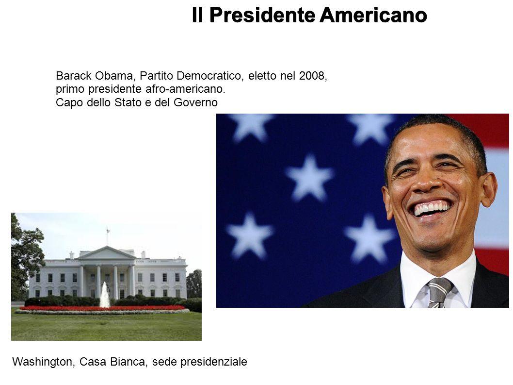 Il Presidente Americano Barack Obama, Partito Democratico, eletto nel 2008, primo presidente afro-americano. Capo dello Stato e del Governo Washington