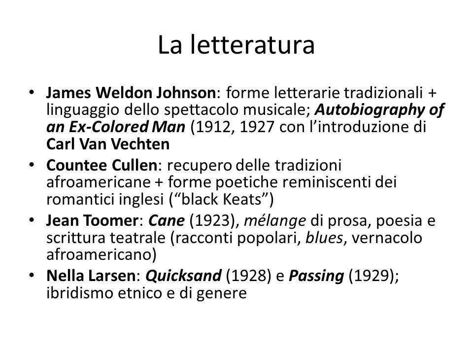 La letteratura James Weldon Johnson: forme letterarie tradizionali + linguaggio dello spettacolo musicale; Autobiography of an Ex-Colored Man (1912, 1
