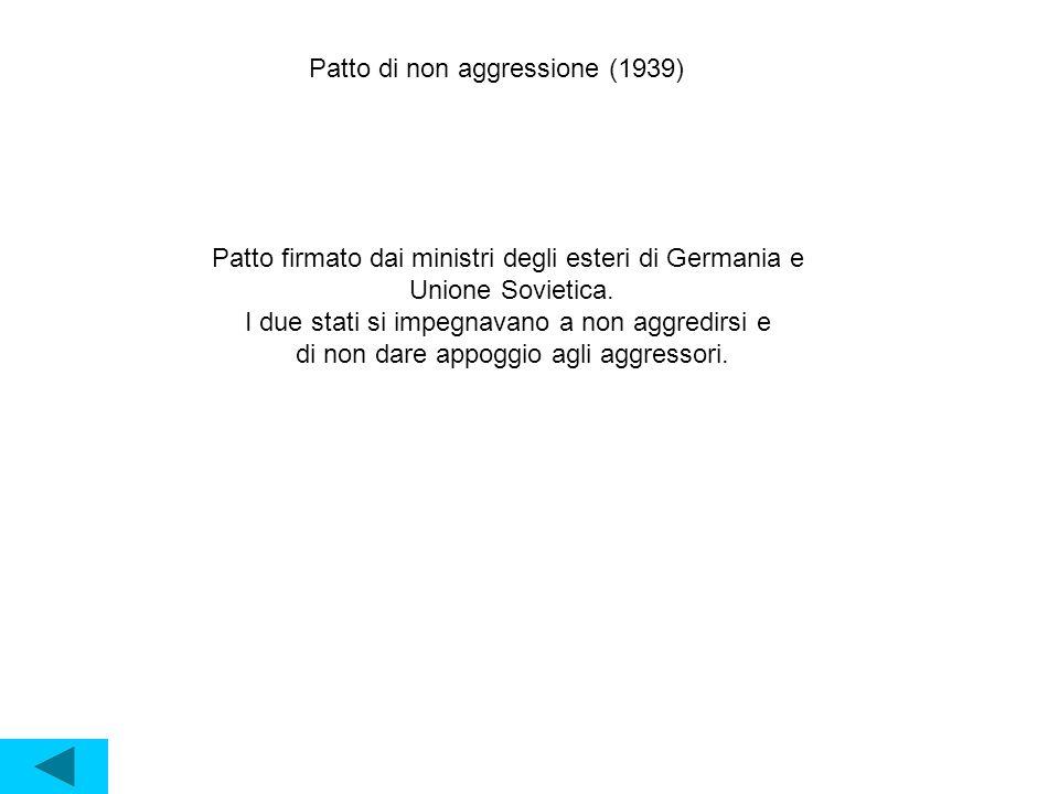 Patto di non aggressione (1939) Patto firmato dai ministri degli esteri di Germania e Unione Sovietica.