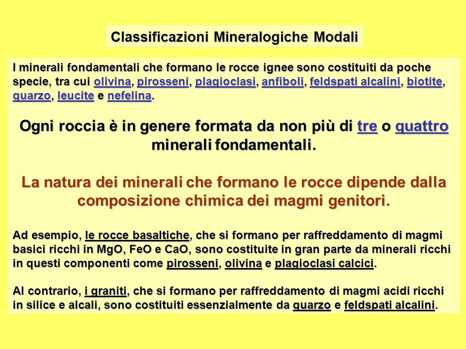 Classificazioni Mineralogiche Modali I minerali fondamentali che formano le rocce ignee sono costituiti da poche specie, tra cui olivina, pirosseni, p