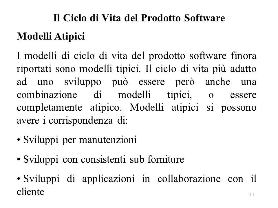 17 Il Ciclo di Vita del Prodotto Software Modelli Atipici I modelli di ciclo di vita del prodotto software finora riportati sono modelli tipici. Il ci