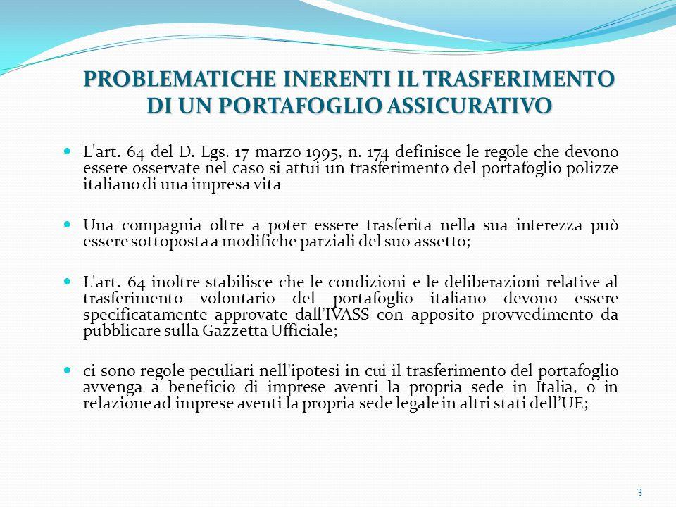 PROBLEMATICHE INERENTI IL TRASFERIMENTO DI UN PORTAFOGLIO ASSICURATIVO L'art. 64 del D. Lgs. 17 marzo 1995, n. 174 definisce le regole che devono esse