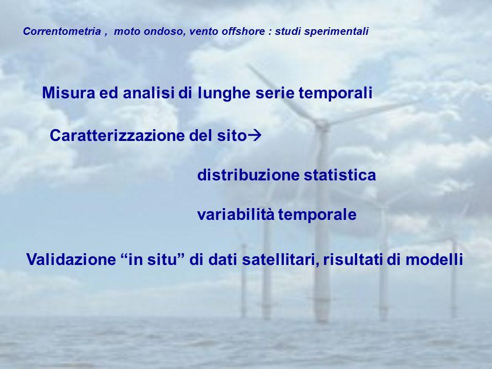 "Correntometria, moto ondoso, vento offshore : studi sperimentali Misura ed analisi di lunghe serie temporali Validazione ""in situ"" di dati satellitari"
