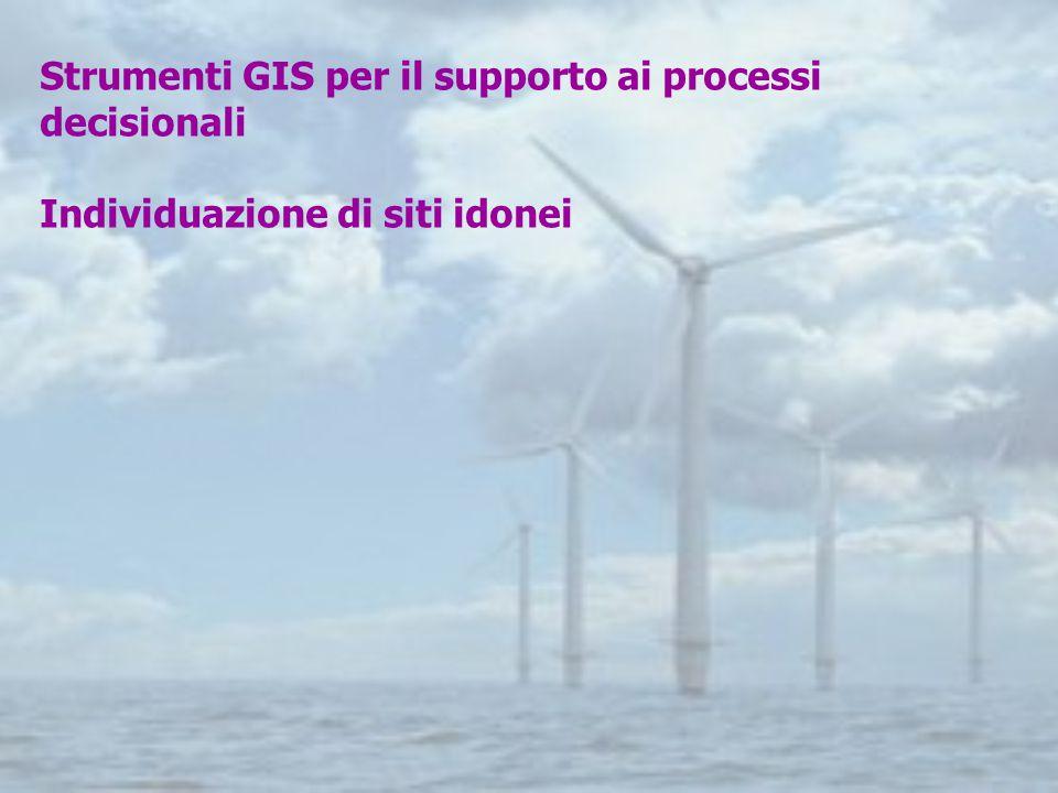 Strumenti GIS per il supporto ai processi decisionali Individuazione di siti idonei