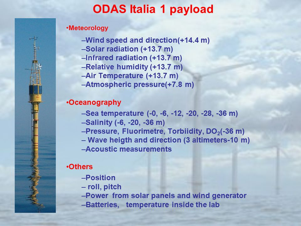 ODAS Italia 1 payload Meteorology –Wind speed and direction(+14.4 m) –Solar radiation (+13.7 m) –Infrared radiation (+13.7 m) –Relative humidity (+13.