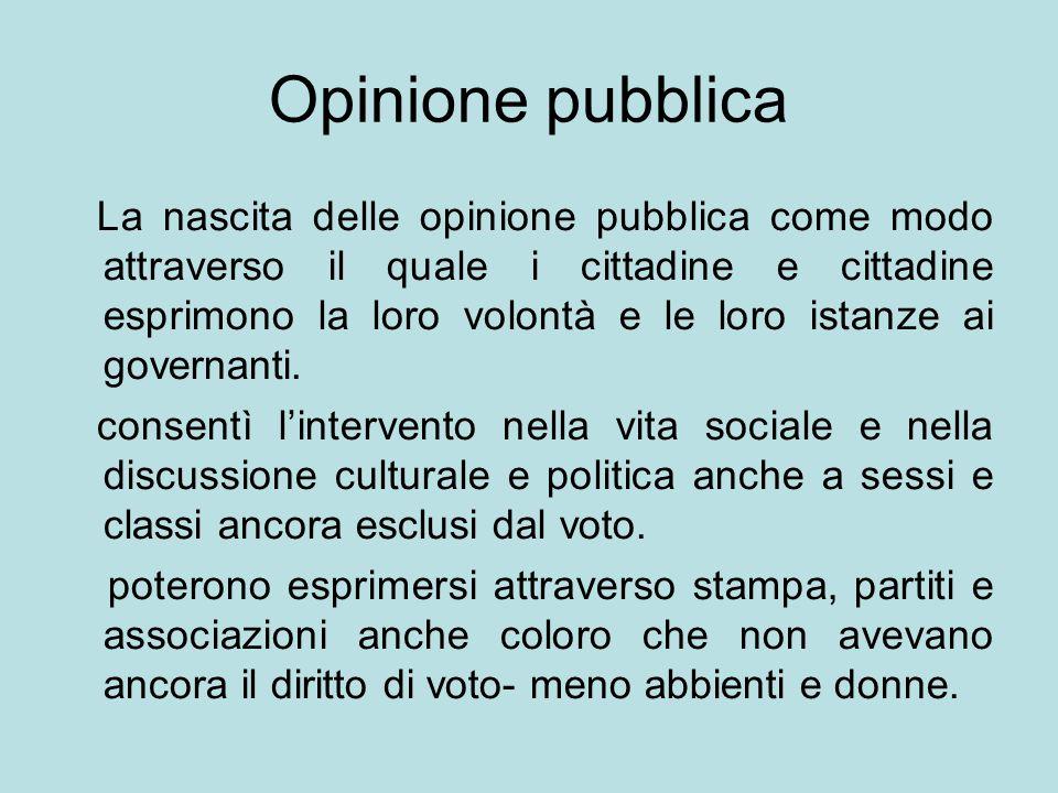 Opinione pubblica La nascita delle opinione pubblica come modo attraverso il quale i cittadine e cittadine esprimono la loro volontà e le loro istanze ai governanti.