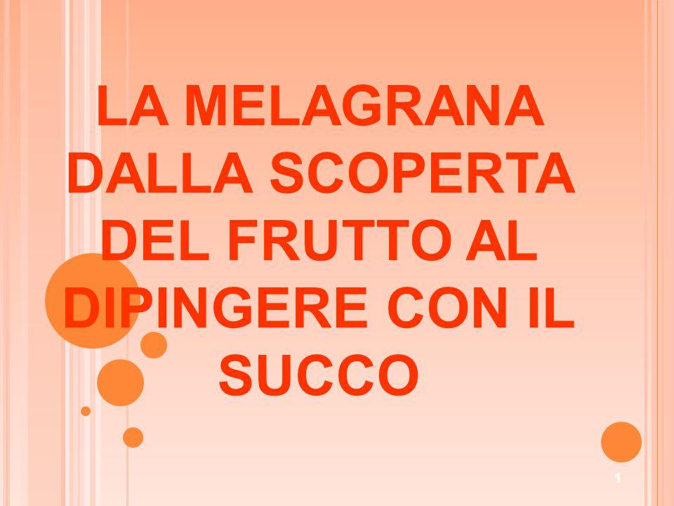 1 LA MELAGRANA DALLA SCOPERTA DEL FRUTTO AL DIPINGERE CON IL SUCCO