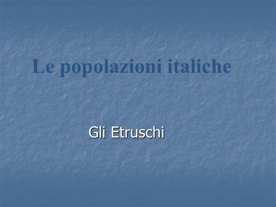 Gli Etruschi Le popolazioni italiche