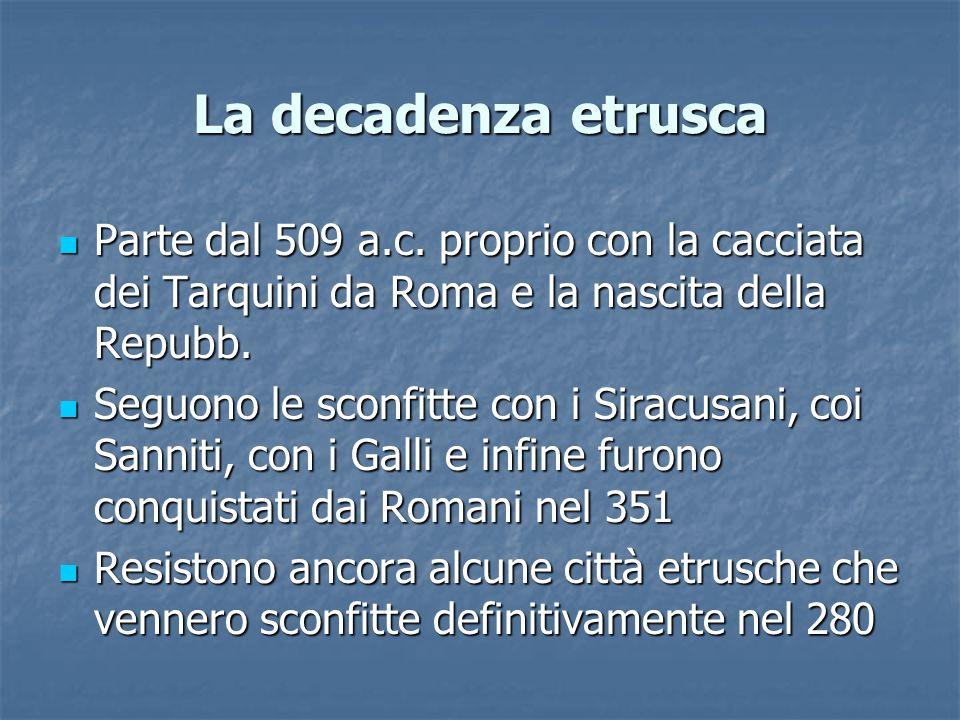 La decadenza etrusca Parte dal 509 a.c.
