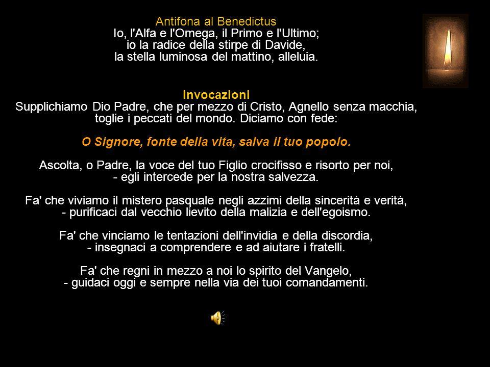 Antifona al Benedictus Io, l Alfa e l Omega, il Primo e l Ultimo; io la radice della stirpe di Davide, la stella luminosa del mattino, alleluia.