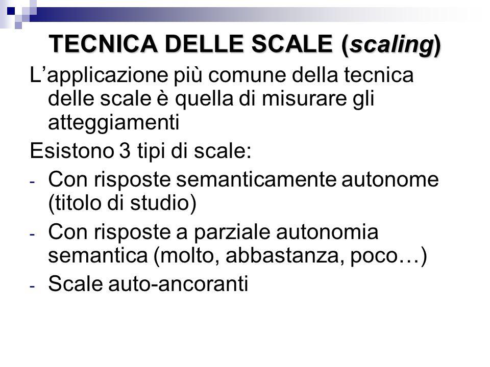TECNICA DELLE SCALE (scaling) L'applicazione più comune della tecnica delle scale è quella di misurare gli atteggiamenti Esistono 3 tipi di scale: - C