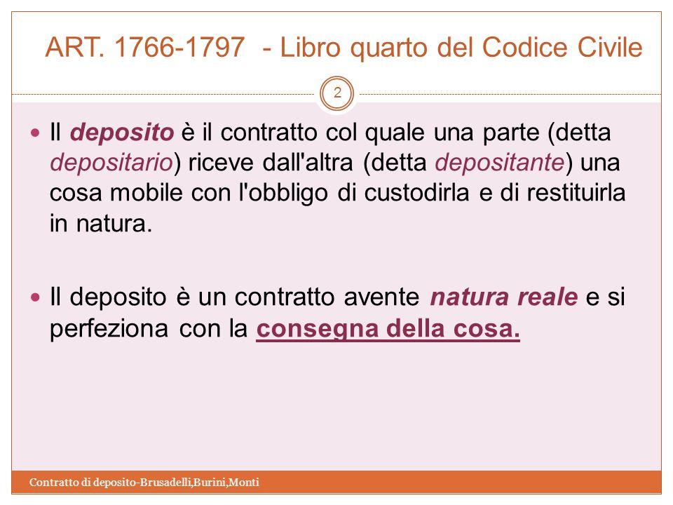 ART. 1766-1797 - Libro quarto del Codice Civile Contratto di deposito-Brusadelli,Burini,Monti 2 Il deposito è il contratto col quale una parte (detta