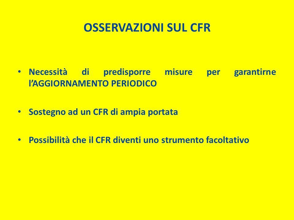 OSSERVAZIONI SUL CFR Necessità di predisporre misure per garantirne l'AGGIORNAMENTO PERIODICO Sostegno ad un CFR di ampia portata Possibilità che il CFR diventi uno strumento facoltativo